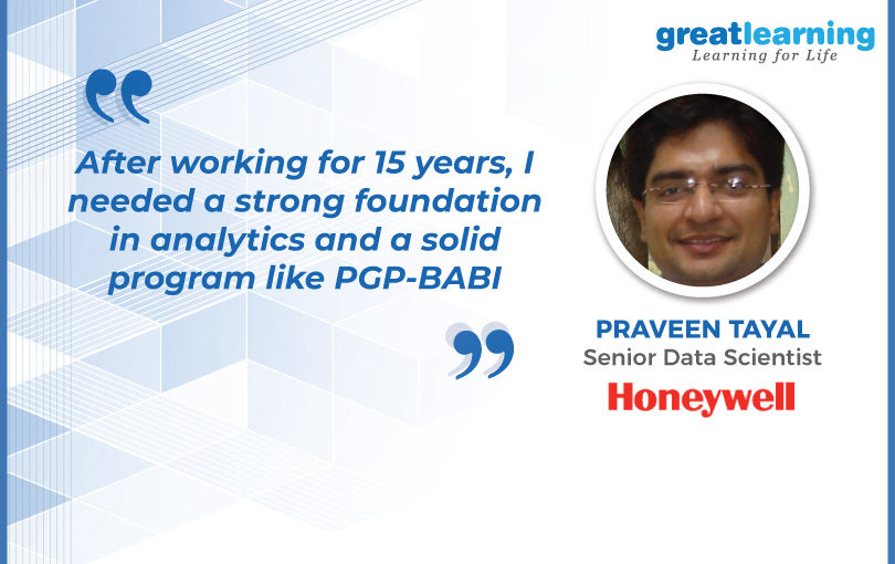 After working for 15 years, I needed a strong foundation in analytics and a solid program like PGP-BABI: Praveen Tayal, PGP-BABI Alumnus
