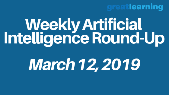 Weekly Artificial Intelligence Round-Up March 12