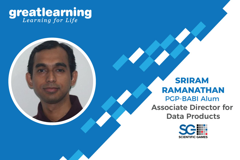 The best part of GL is its experienced faculty - Sriram Ramanathan, Associate Director for Data Products at Scientific Games