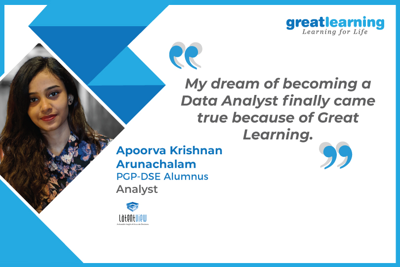 My dream of becoming a Data Analyst finally came true because of Great Learning - Apoorva Krishnan Arunachalam, Analyst at LatentView