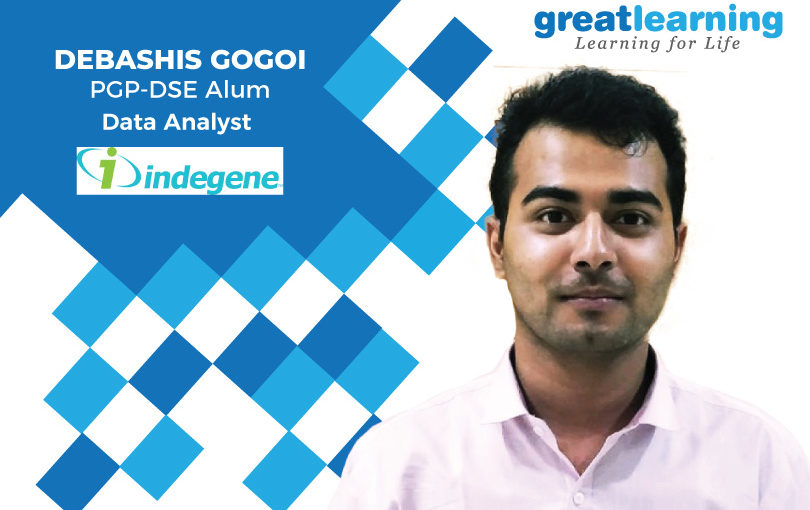 The placement assistance was excellent – Debashis Gogoi, Data Analyst at Indegene.
