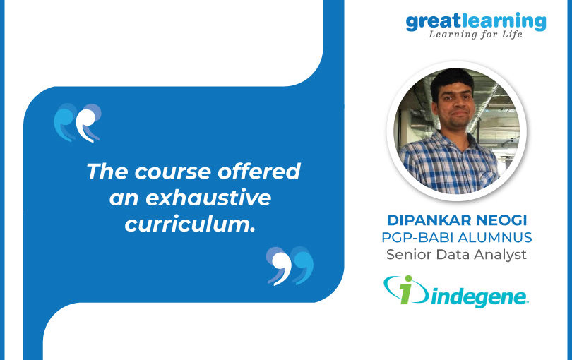The course offered an exhaustive curriculum – Dipankar Neogi, Sr. Data Analyst at Indegene.
