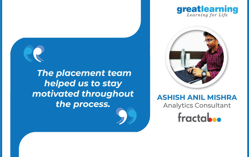 The placement team helped us to stay motivated throughout the process – Aashish Anil Mishra, Consultant at Fractal Analytics
