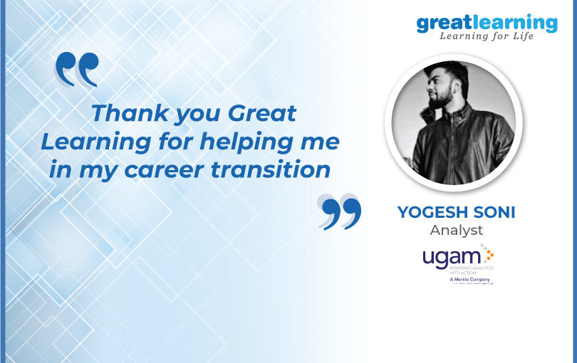 Thank you Great Learning for helping me in my career transition – Yogesh Soni, Analyst at Ugam