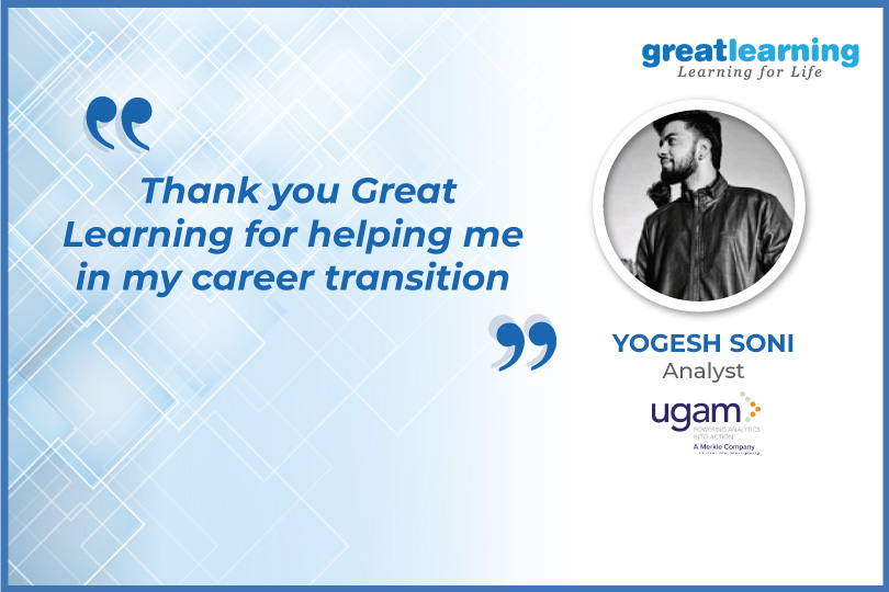 Thank you Great Learning for helping me in my career transition - Yogesh Soni, Analyst at Ugam