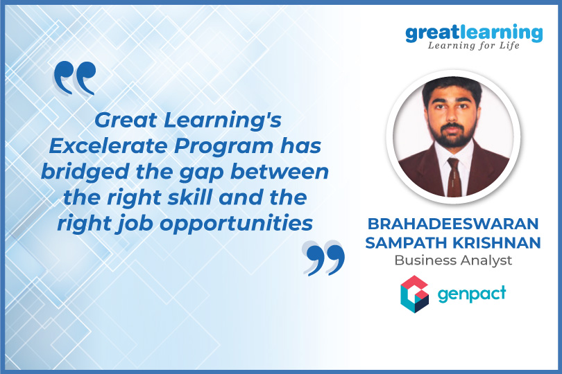 Great Learning's Excelerate Program has bridged the gap between the right skills and the right job opportunities - Brahadeeswaran, Business Analyst at Genpact