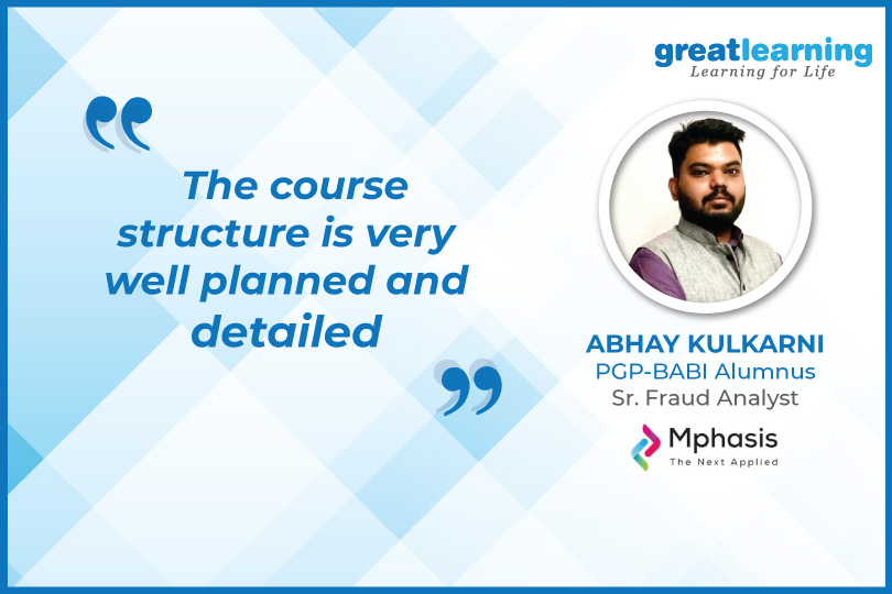 The course structure is very well planned– Abhay, PGP BABI