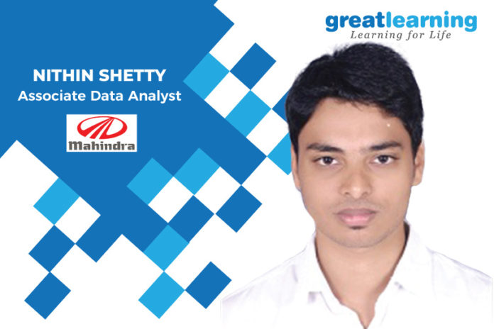 Great Learning Success Story by PGP- DSE Alumnus : Nithin Shetty , Associate Data Analyst at Mahindra