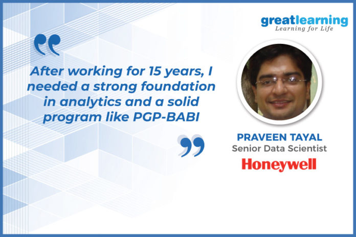 Great Learning Success Story by PGP-BABI : Praveen Tayal , Senior Data Scientist at Honeywell