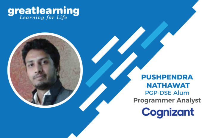 Great Learning Success Story by PGP-DSE Alumnus : Pushpendra Nathawat , Programmer Analyst at Cognizant