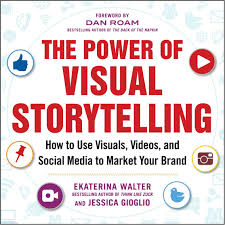Image result for The Power of Visual Storytelling: How to Use Visuals, Videos, and Social Media to Market Your Brand